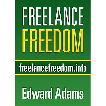 Freelance Freedom: Starting a Freelance Business, Succeeding at Self-Employment, and Happily� Being Your Own Boss