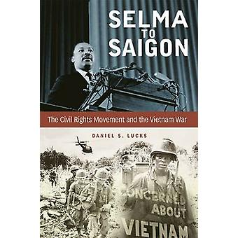 Selma to Saigon - The Civil Rights Movement and the Vietnam War by Dan
