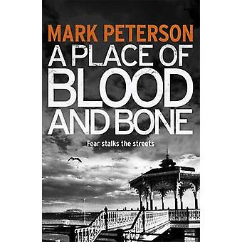 A Place of Blood and Bone by Mark Peterson - Richard Bingham - 978140