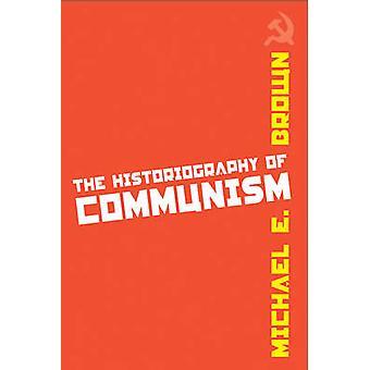 Die Geschichtsschreibung des Kommunismus durch Michael E. Brown - 9781592139224 B
