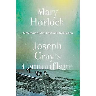 Camouflage - A Memoir of Kunst - Liebe und Täuschung durch Mar Joseph Gray
