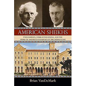 American Sheikhs: Two Families, Four Generations, and the Story of America's Influence in the Middle East