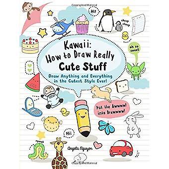 Kawaii: How to Draw wirklich nette Sachen: zeichnen Sie alles und jedes in der süßeste Art überhaupt!