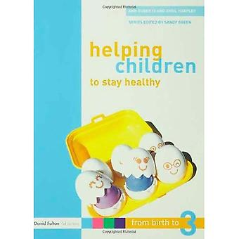 Helping Children to Stay Healthy (From Birth to Three Series) (From Birth to Three Series)
