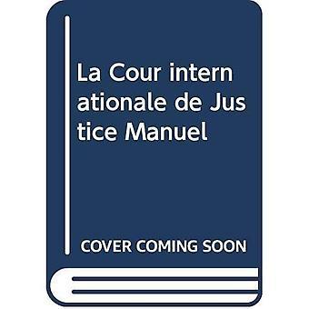 La Cour Internationale de Justice Manuel