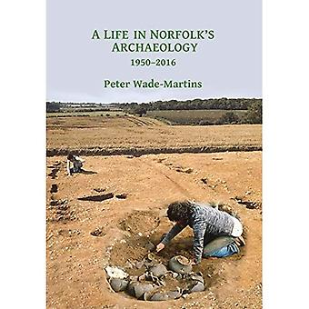 A Life in Norfolk Archaeology: Archaeology in an Arable Landscape 1950-2016