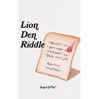 Lion Den Riddle by Fay & Jess. L.S