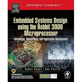Embedded Systems Design Using the Rabbit 3000 Microprocessor Interfacing Networking and Application Development by Hyder & Kamal