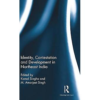 Identity Contestation and Development in Northeast India by Singha & Komol