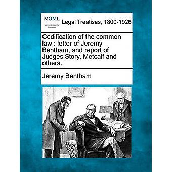 Codification of the common law  letter of Jeremy Bentham and report of Judges Story Metcalf and others. by Bentham & Jeremy