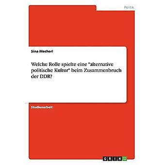 Welche Rolle spielte eine alternatieve politische Kultur beim Zusammenbruch der DDR door Mecheri & Sina