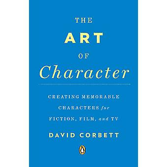 The Art of Character - Creating Memorable Characters for Fiction - Fil
