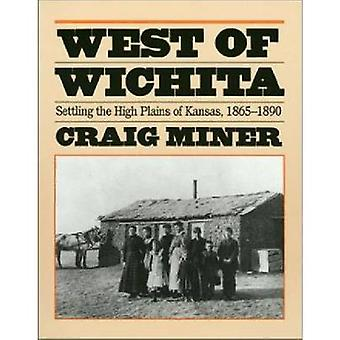 West of Wichita - Settling the High Plains of Kansas - 1865-90 (New ed