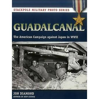 Guadalcanal - The American Campaign Against Japan in WWII by Jon Diamo