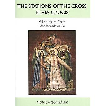 The Stations of the Cross -  El Via Crucis - A Journey in Prayer-Una J