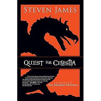 Quest for Celestia - A Reimagining of the Pilgrim's Progress by Steven