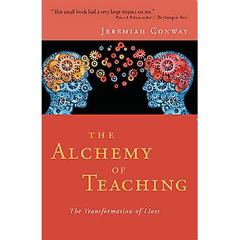 Alchemy of Teaching - The Transformation of Lives by Jeremiah Conway -