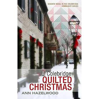 A Colebridge Quilted Christmas by Ann Hazelwood - Hazelwood - 9781604