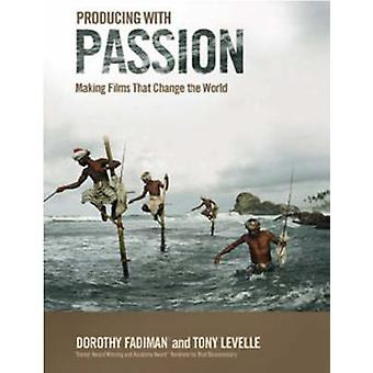 Producing with Passion - Making Films That Change the World by Dorothy