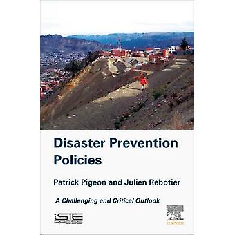 Disaster Prevention Policies A Challenging and Critical Outlook by Pigeon & Patrick