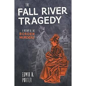 The Fall River Tragedy A History of the Borden Murder by Porter & Edwin H.