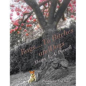 Rags ....to Bitches and Dogs The Cherry Tree Years Volume II by Parnell & Maria