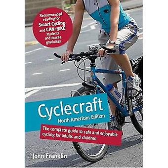Cyclecraft  The Complete Guide to Safe and Enjoyable Cycling for Adults and Children by The Stationery Office & John Franklin