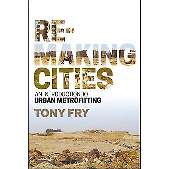 Remaking Cities by Tony Fry