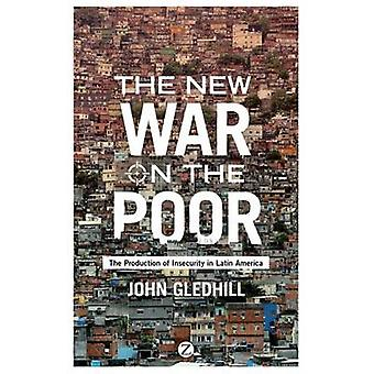 John Gledhill: The New War on the Poor The Production of Insecurity in Latin America