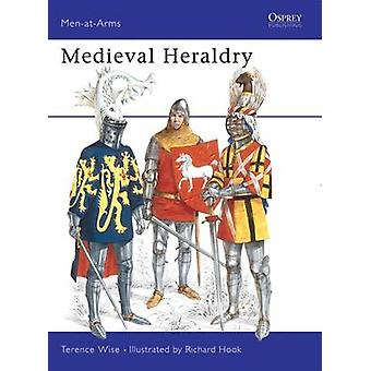 Mediaeval Heraldry by Terence Wise & Illustrated by Richard Hook & Illustrated by William Walker