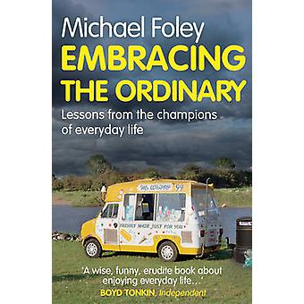 Embracing the Ordinary by Michael Foley