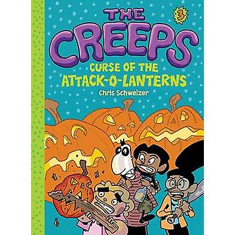 The Creeps - Book 3 - Curse of the Attack-o-Lanterns by Chris Schweizer