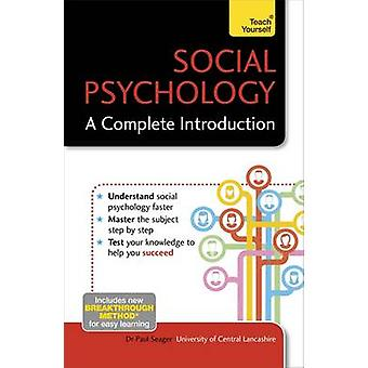Social Psychology - A Complete Introduction - Teach Yourself by Paul S