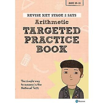 Revise Key Stage 2 SATs Mathematics - Arithmetic - Targeted Practice (Revise KS2 Maths)