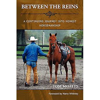 Between the Reins by Moates & Tom
