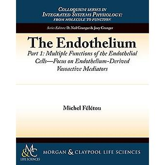 The Endothelium Part I Multiple Functions of the Endothelial Cells  Focus on EndotheliumDerived Vasoactive Mediators by F. L. Tou & Michel