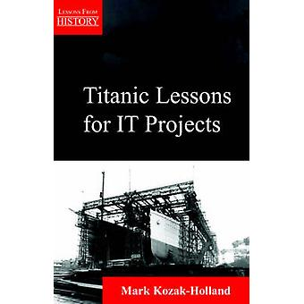 Titanic Lessons for It Projects by KozakHolland & Mark