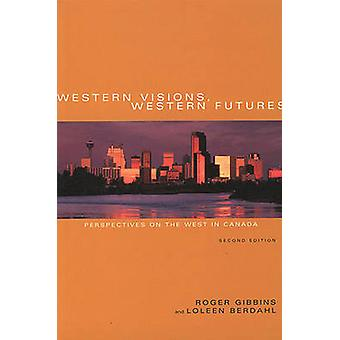 Western Visions - Western Futures - Perspectives on the West in Canada