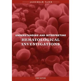 Understanding  Interpreting Hematological Investigations by Taieb & Agourram