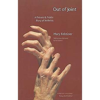 Out of Joint A Private and Public Story of Arthritis by Felstiner & Mary