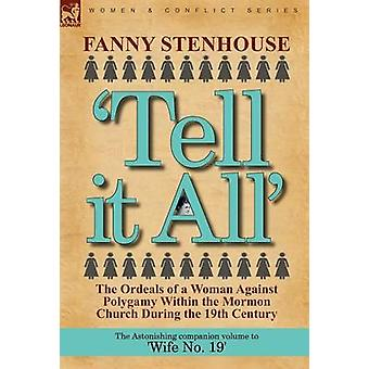 Tell it All the Ordeals of a Woman Against Polygamy Within the Mormon Church During the 19th Century by Stenhouse & Fanny