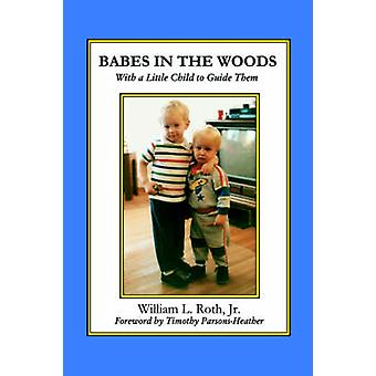 Babes in the Woods  With a Little Child to Guide Them by Roth & William L.