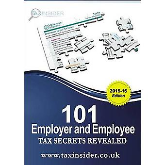 101 Employer And Employee Tax Secrets Revealed 201516 by Bradford & Sarah