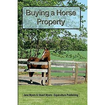 Buying a Horse Property Buy the right property for the right price in the right place or what you really need to know so that you dont make a costly and heartbreaking mistake by Myers & Jane