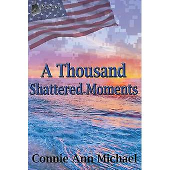 A Thousand Shattered Moments by Michael & Connie Ann