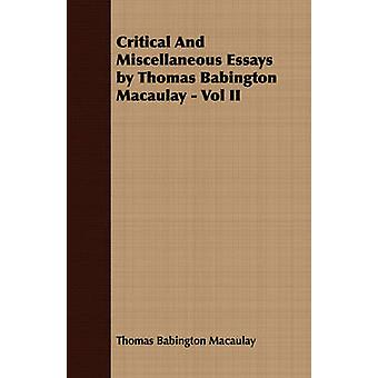 Critical And Miscellaneous Essays by Thomas Babington Macaulay  Vol II by Macaulay & Thomas Babington