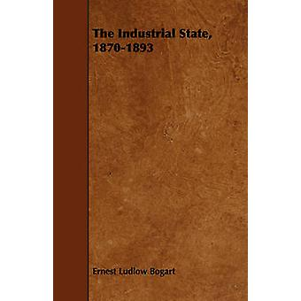 The Industrial State 18701893 by Bogart & Ernest Ludlow