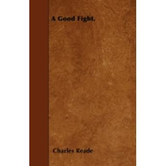 A Good Fight. by Reade & Charles