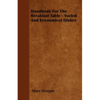 Handbook For The Breakfast Table  Varied And Economical Dishes by Hooper & Mary