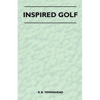 Inspired Golf by Townshend & R. B.